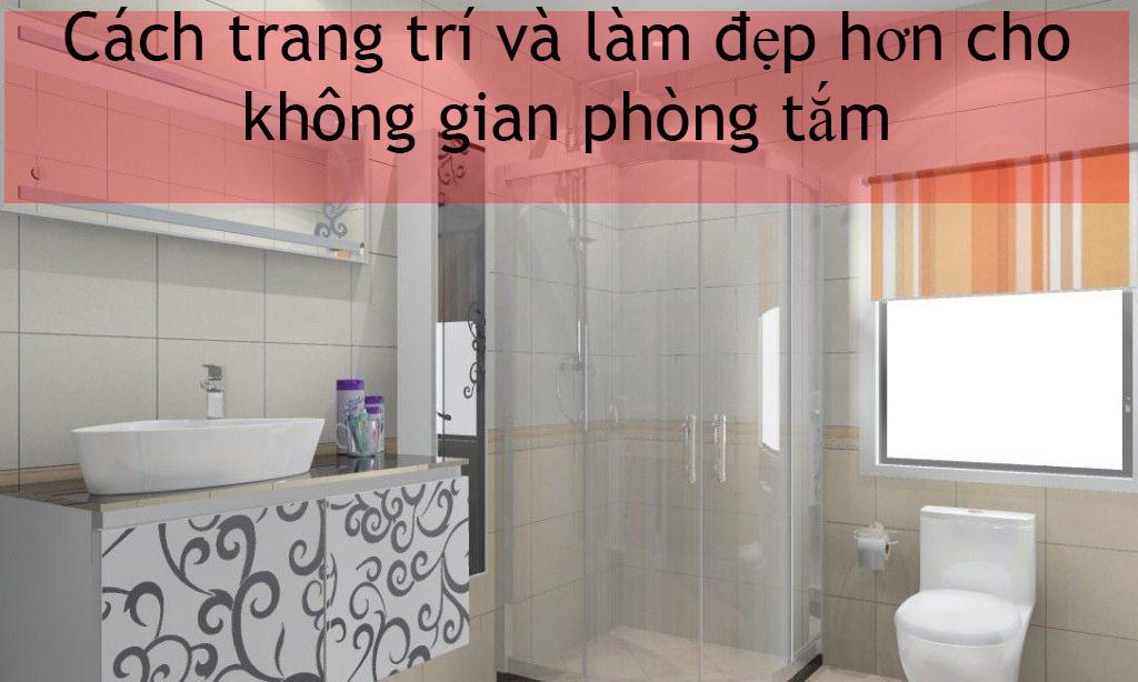 Cách trang trí và làm đẹp hơn cho không gian phòng tắm